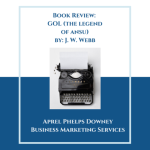 Book Reivew: GOL (The Legends of ANSU) | Aprel Phelps Downey Business Marketing Services