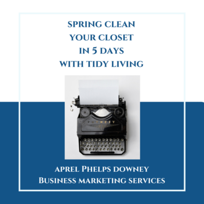 Spring Clean Your Closet in 5 Days with Tidy Living | Aprel Phelps Downey Business Marketing Services