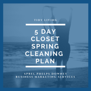5 Day Closet Spring Cleaning Plan | Tidy Living | Aprel Phelps Downey Business Marketing Services