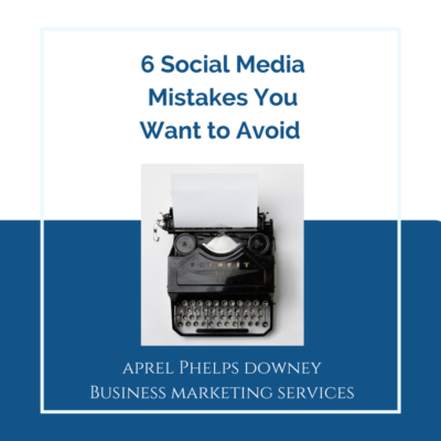 6 Social Media Mistakes You Want to Avoid | Aprel Phelps Downey Business Marketing Services